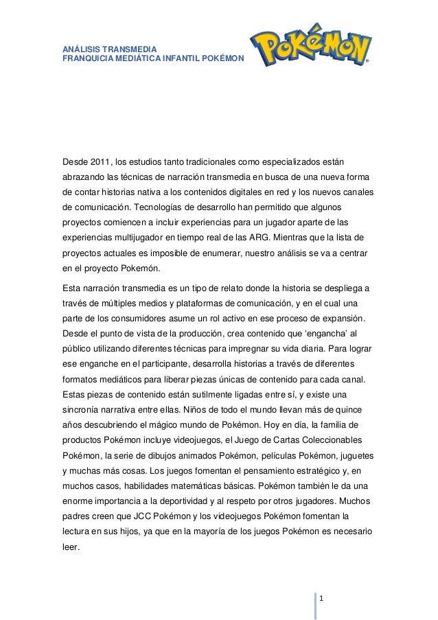 ANÁLISIS TRANSMEDIA FRANQUICIA MEDIÁTICA INFANTIL POKÉMON 1 Desde 2011, los estudios tanto tradicionales como especializad...
