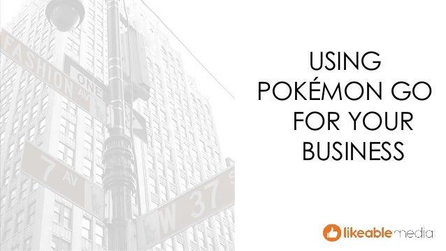 USING POKÉMON GO FOR YOUR BUSINESS