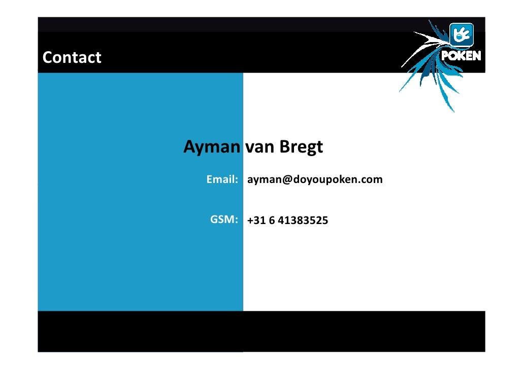 Contact              Ayman van Bregt             Email: ayman@doyoupoken.com               GSM: +31 6 41383525