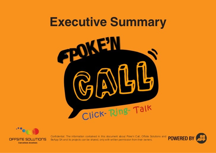 Executive SummaryConfidential. The information contained in this document about Poke'n Call, Offsite Solutions andBeApp SA...