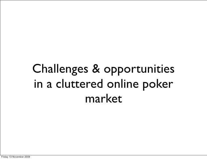 Challenges & opportunities                           in a cluttered online poker                                      mark...
