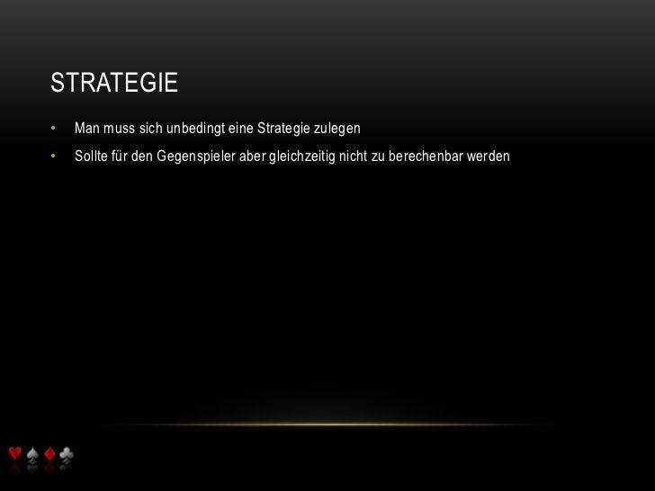 Strategie<br />Man muss sich unbedingt eine Strategie zulegen<br />Sollte für den Gegenspieler aber gleichzeitig nicht zu...