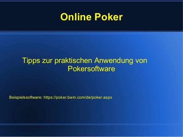 Online Poker Tipps zur praktischen Anwendung von Pokersoftware Beispielssoftware: https://poker.bwin.com/de/poker.aspx