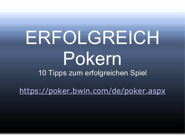 ERFOLGREICH Pokern 10 Tipps zum erfolgreichen Spiel https://poker.bwin.com/de/poker.aspx