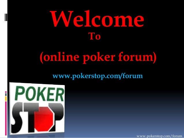 Welcome To (online poker forum) www.pokerstop.com/forum www.pokerstop.com/forum