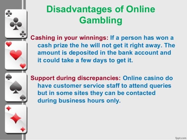 disadvantages of gambling Read story casino gambling: advantages and disadvantages by timg55 (ti mg) with 457 readsin today's world human likes to require risk casinos square measure.