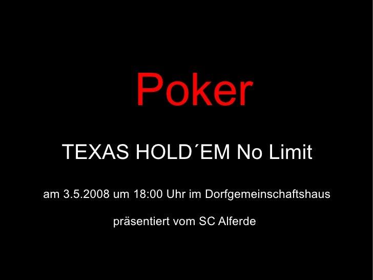 Poker TEXAS HOLD´EM No Limit am 3.5.2008 um 18:00 Uhr im Dorfgemeinschaftshaus präsentiert vom SC Alferde