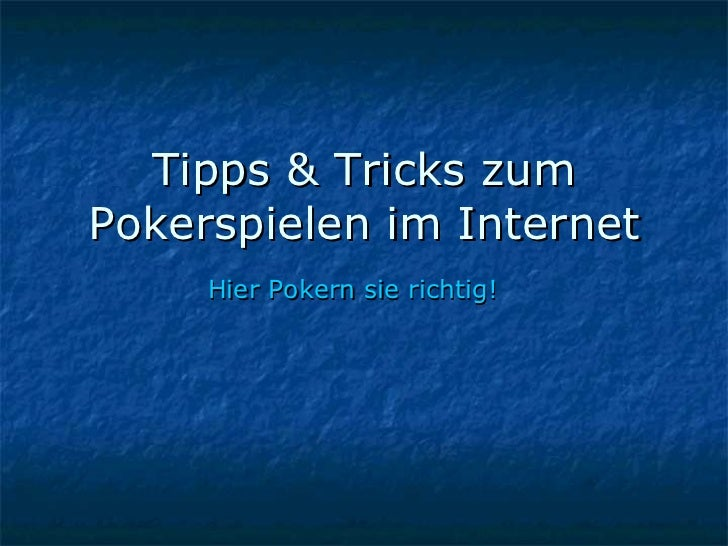 Tipps & Tricks zum Pokerspielen im Internet Hier Pokern sie richtig!