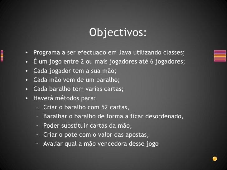 Objectivos: <ul><li>Programa a ser efectuado em Java utilizando classes; </li></ul><ul><li>É um jogo entre 2 ou mais jogad...