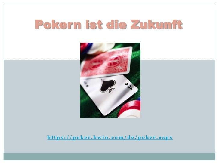 Pokern ist die Zukunft<br />https://poker.bwin.com/de/poker.aspx<br />