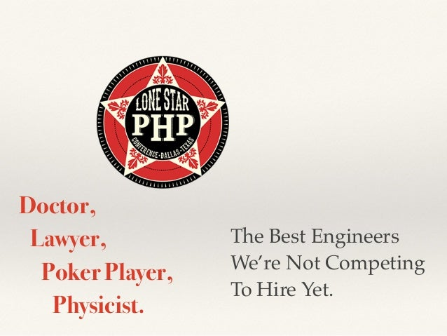 Doctor,  Lawyer,  Poker Player,  Physicist.  The Best Engineers  We're Not Competing  To Hire Yet.