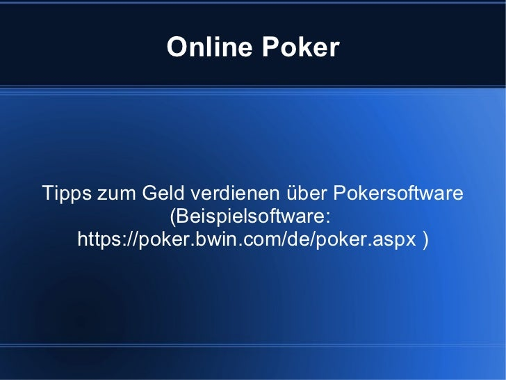Online Poker Tipps zum Geld verdienen über Pokersoftware (Beispielsoftware:  https://poker.bwin.com/de/poker.aspx  )