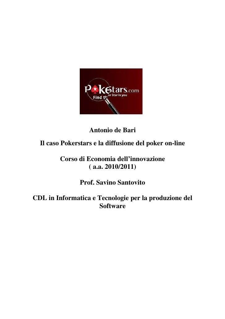 Antonio de Bari   Il caso Pokerstars e la diffusione del poker on-line           Corso di Economia dell'innovazione       ...