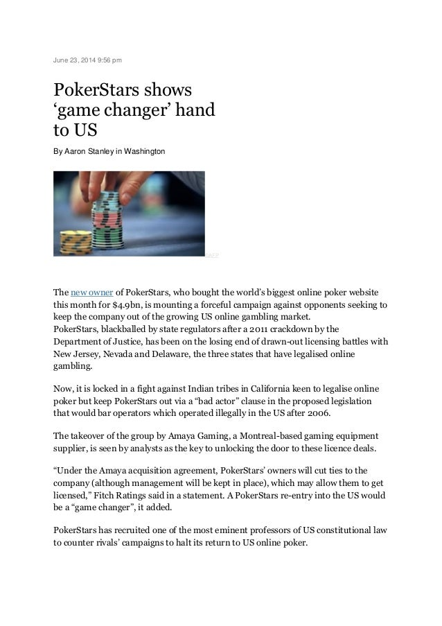 """June 23, 2014 9:56 pm PokerStars shows """"game changer"""" hand to US By Aaron Stanley in Washington ©AFP The new owner of Poke..."""