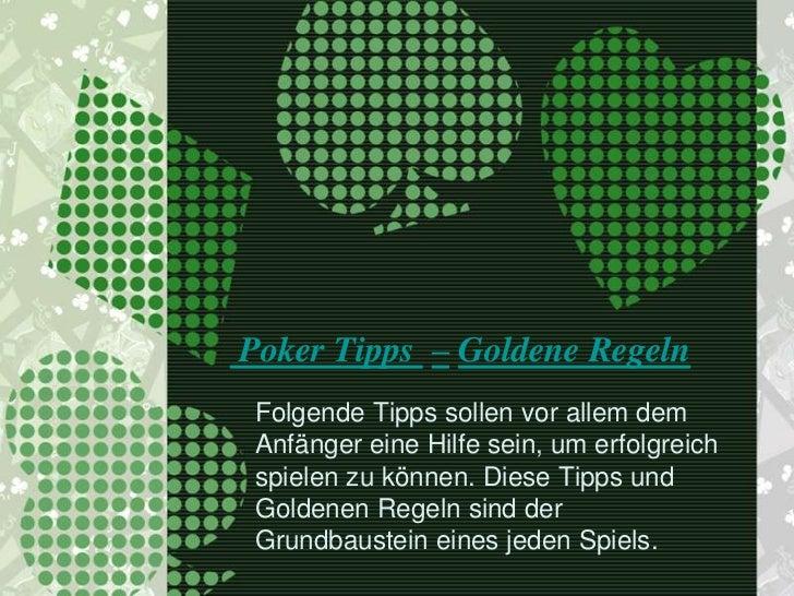 Poker Tipps – Goldene Regeln Folgende Tipps sollen vor allem dem Anfänger eine Hilfe sein, um erfolgreich spielen zu könne...