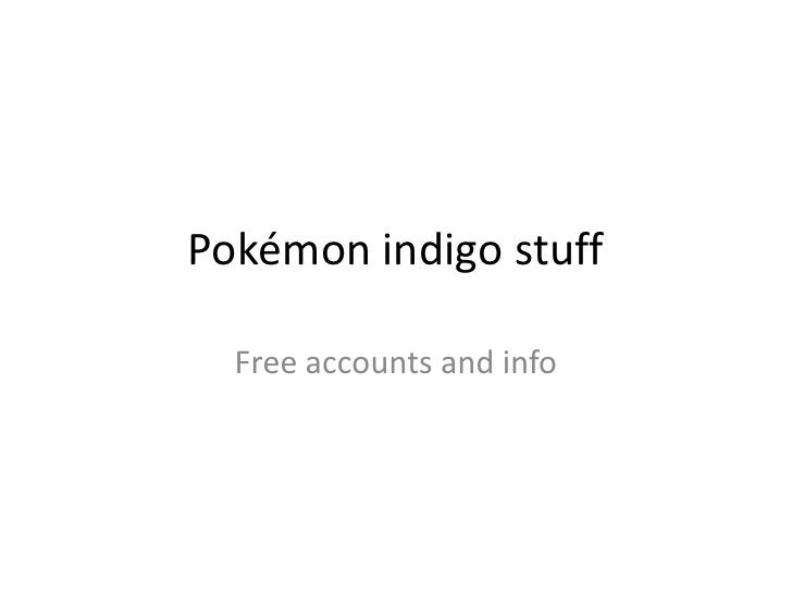 Pokémon indigo stuff<br />Free accounts and info<br />