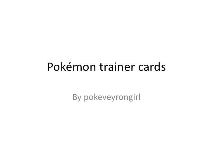 Pokémon trainer cards<br />By pokeveyrongirl <br />