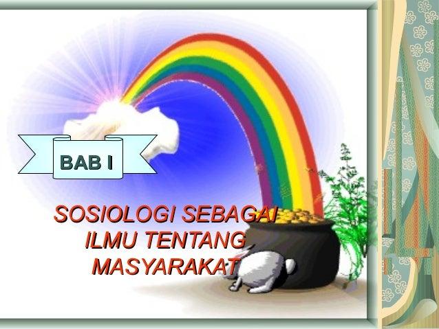 BAB I  SOSIOLOGI SEBAGAI ILMU TENTANG MASYARAKAT