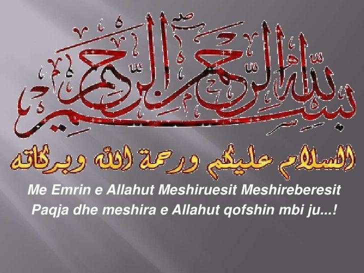 Me Emrin e AllahutMeshiruesitMeshireberesit<br />Paqjadhemeshira e Allahutqofshinmbiju...!<br />