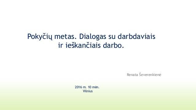 Pokyčių metas. Dialogas su darbdaviais ir ieškančiais darbo. Renata Ševerenkienė 2016 m. 10 mėn. Vilnius