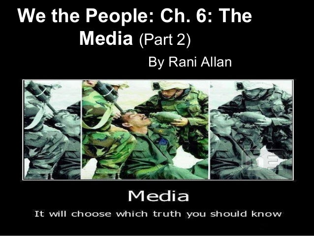 We the People: Ch. 6: The Media (Part 2) By Rani Allan