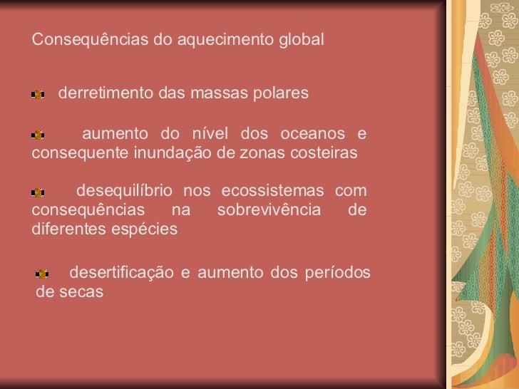 Consequências do aquecimento global <ul><li>derretimento das massas polares </li></ul><ul><li>aumento do nível dos oceanos...