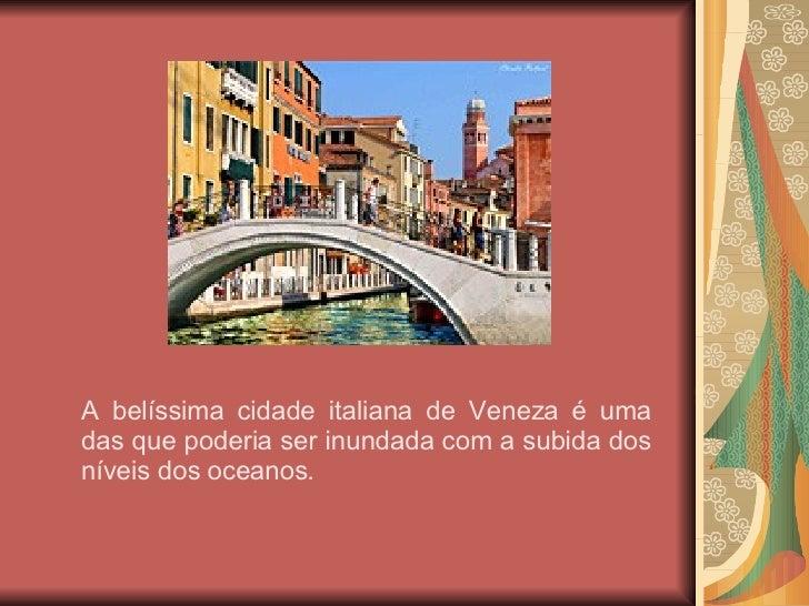 A belíssima cidade italiana de Veneza é uma das que poderia ser inundada com a subida dos níveis dos oceanos.