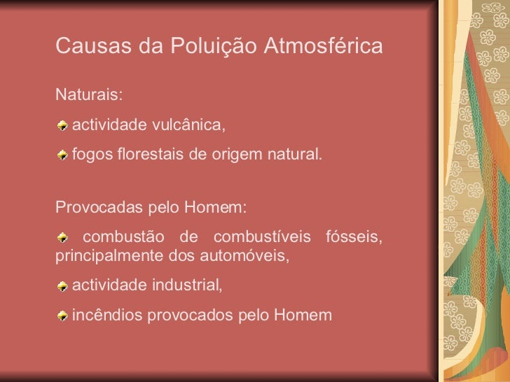 Causas da Poluição Atmosférica <ul><li>Naturais: </li></ul><ul><li>actividade vulcânica, </li></ul><ul><li>fogos florestai...