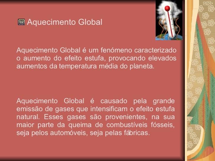 <ul><li>Aquecimento Global </li></ul>Aquecimento Global é um fenómeno caracterizado o aumento do efeito estufa, provocando...