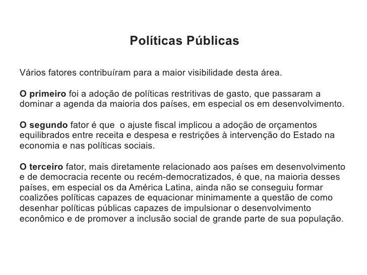 Políticas Públicas  Vários fatores contribuíram para a maior visibilidade desta área.  O primeiro foi a adoção de política...