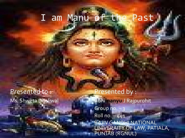 I am Manu of the Past<br />Presented to : Presented by :<br />Ms. Shweta DhaliwalAbhimanyuJ Rajpurohit<br />Gr...