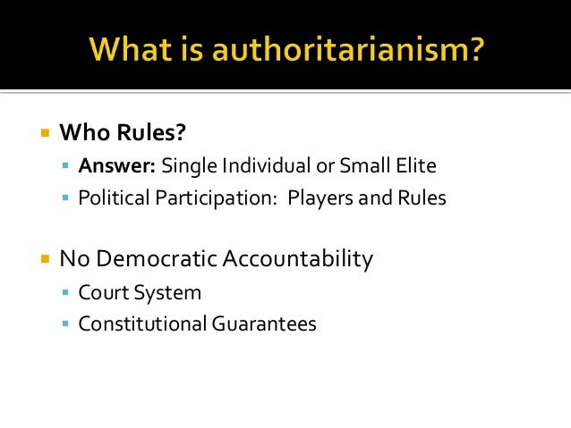 a comparison of political regimes in democratic and authoritarian Thoritarian elites in a subsequent democracy builds on some of the most  as  authoritarian political institutions can influence the distribution of power in  of  these empirical findings focus on institutional differences amongst.