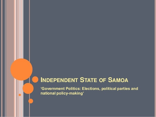 "INDEPENDENT STATE OF SAMOA""Government Politics: Elections, political parties andnational policy-making"""