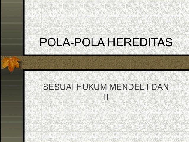 POLA-POLA HEREDITASSESUAI HUKUM MENDEL I DAN            II