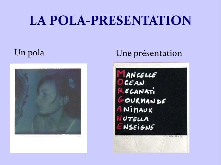 LA POLA-PRESENTATION <ul><li>Un pola </li></ul><ul><li>Une présentation </li></ul>