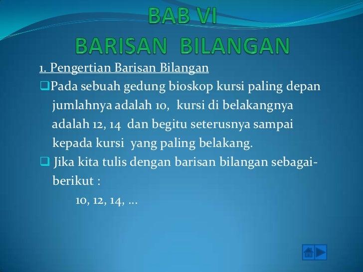 BAB VIBARISAN  BILANGAN<br />1. PengertianBarisanBilangan<br /><ul><li>Padasebuahgedungbioskopkursi paling depan</li></ul>...