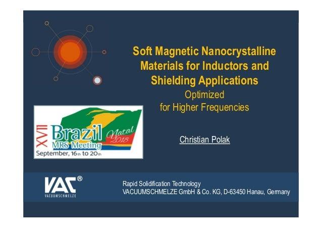 MRS-2018 Brazil Sept. 2018 1 Christian Polak Soft Magnetic Nanocrystalline Materials for Inductors and Shielding Applicati...
