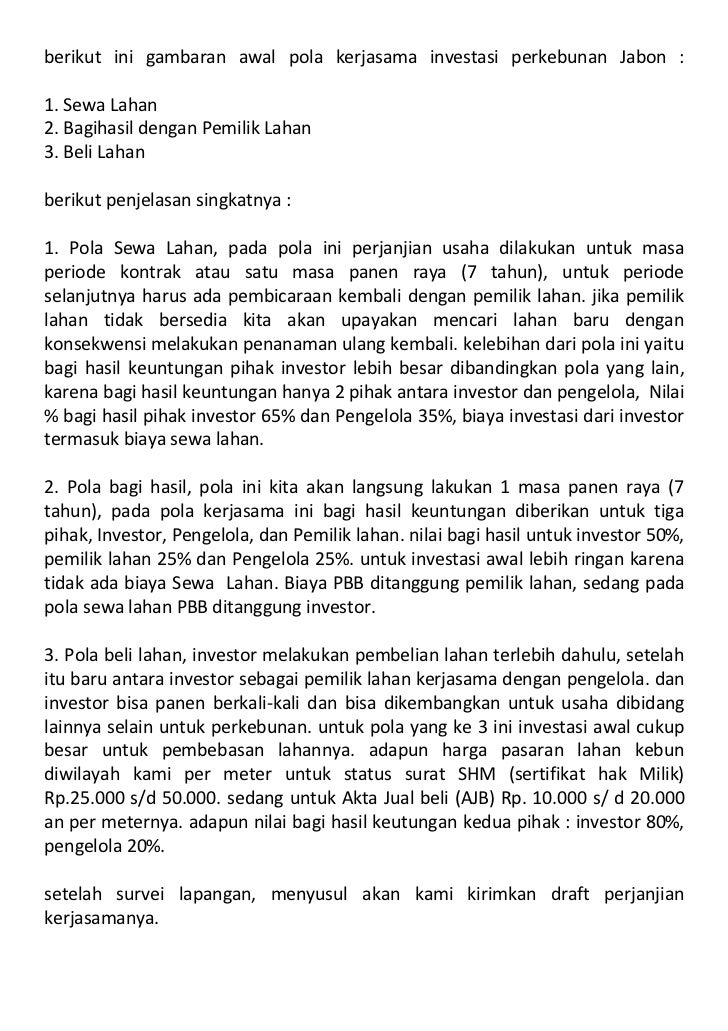 berikut ini gambaran awal pola kerjasama investasi perkebunan Jabon :1. Sewa Lahan2. Bagihasil dengan Pemilik Lahan3. Beli...