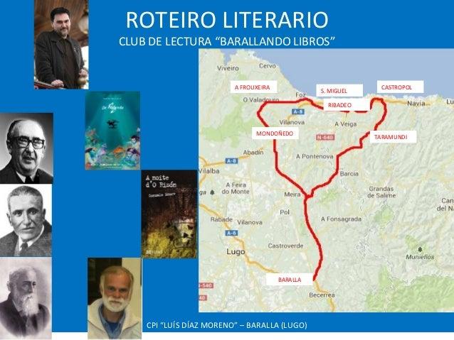 """ROTEIRO LITERARIOCLUB DE LECTURA """"BARALLANDO LIBROS""""CPI """"LUÍS DÍAZ MORENO"""" – BARALLA (LUGO)BARALLAMONDOÑEDOA FROUXEIRAS. M..."""