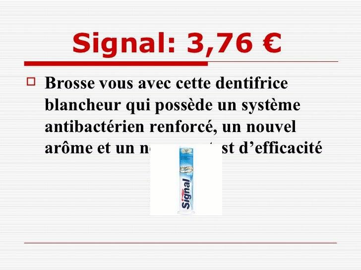 Signal: 3,76 €   <ul><li>Brosse vous avec cette dentifrice blancheur qui possède un système antibactérien renforcé, un nou...