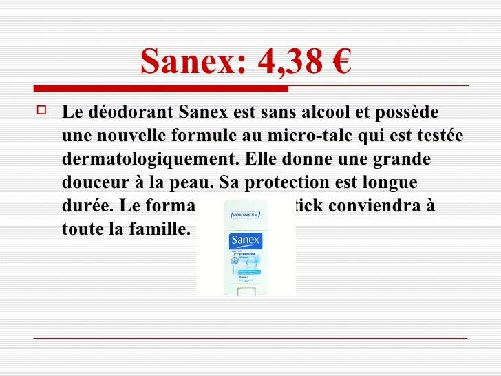 Sanex: 4,38 €   <ul><li>Le déodorant Sanex est sans alcool et possède une nouvelle formule au micro-talc qui est testée de...