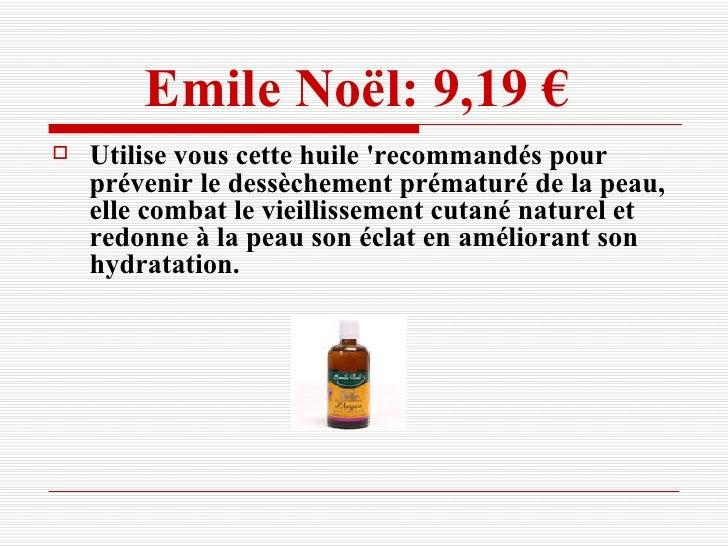 Emile Noël: 9,19 €   <ul><li>Utilise vous cette huile 'recommandés pour prévenir le dessèchement prématuré de la peau, ell...