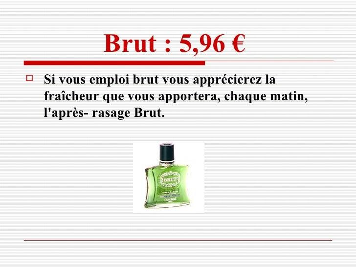 Brut : 5,96 €   <ul><li>Si vous emploi brut vous apprécierez la fraîcheur que vous apportera, chaque matin, l'après- rasag...