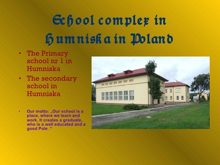 <ul><li>The Primary school nr 1 in Humniska </li></ul><ul><li>The secondary school in Humniska </li></ul><ul><li>Our motto...