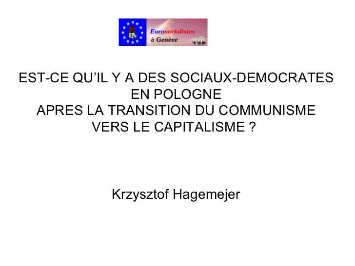 EST-CE QU'IL Y A DES SOCIAUX-DEMOCRATES EN POLOGNE APRES LA TRANSITION DU COMMUNISME VERS LE CAPITALISME ?  Krzysztof Hage...