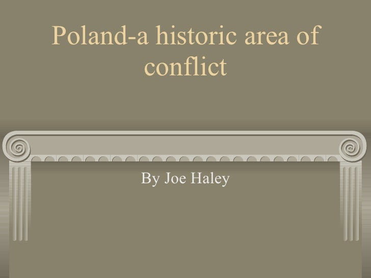 Poland-a historic area of conflict By Joe Haley