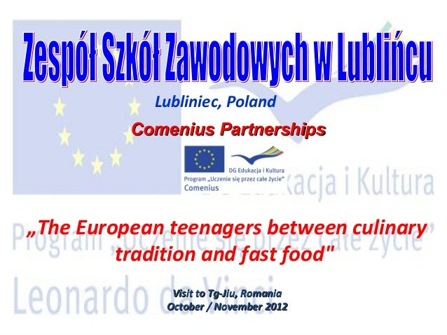 "Lubliniec, Poland          Comenius Partnerships""The European teenagers between culinary         tradition and fast food"" ..."