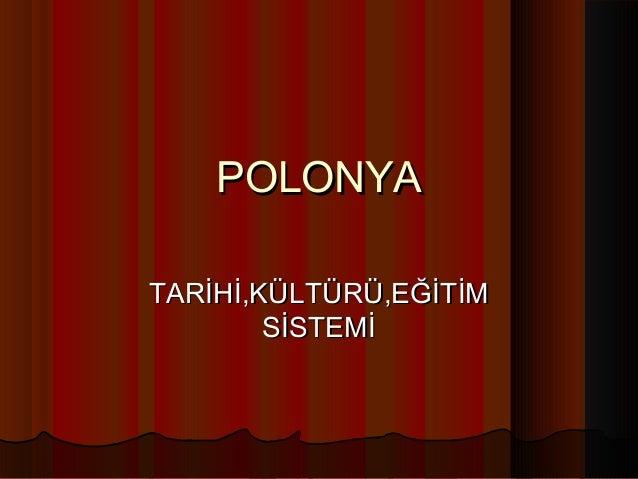 POLONYA TARİHİ,KÜLTÜRÜ,EĞİTİM SİSTEMİ