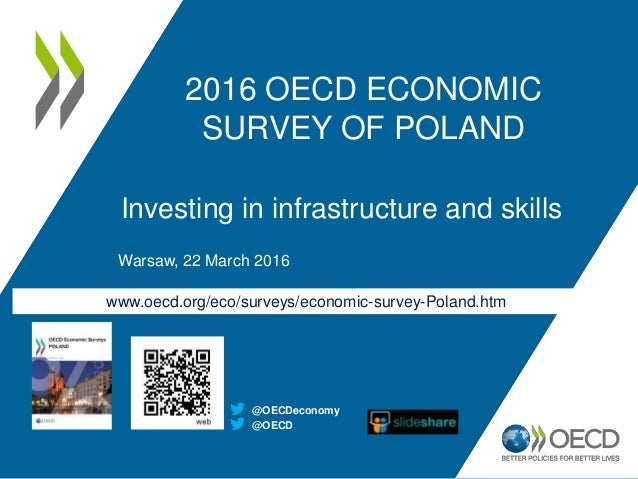 www.oecd.org/eco/surveys/economic-survey-Poland.htm 2016 OECD ECONOMIC SURVEY OF POLAND Investing in infrastructure and sk...