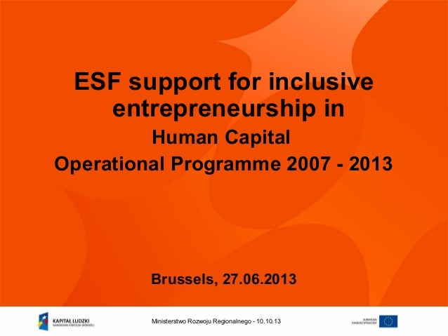 10.10.13Ministerstwo Rozwoju Regionalnego - ESF support for inclusive entrepreneurship in Human Capital Operational Progra...